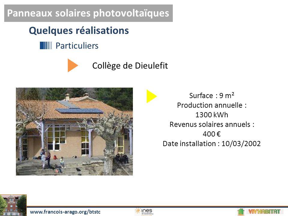 Panneaux solaires photovoltaïques www.francois-arago.org/btstc Quelques réalisations Particuliers Collège de Dieulefit Surface : 9 m² Production annuelle : 1300 kWh Revenus solaires annuels : 400 € Date installation : 10/03/2002