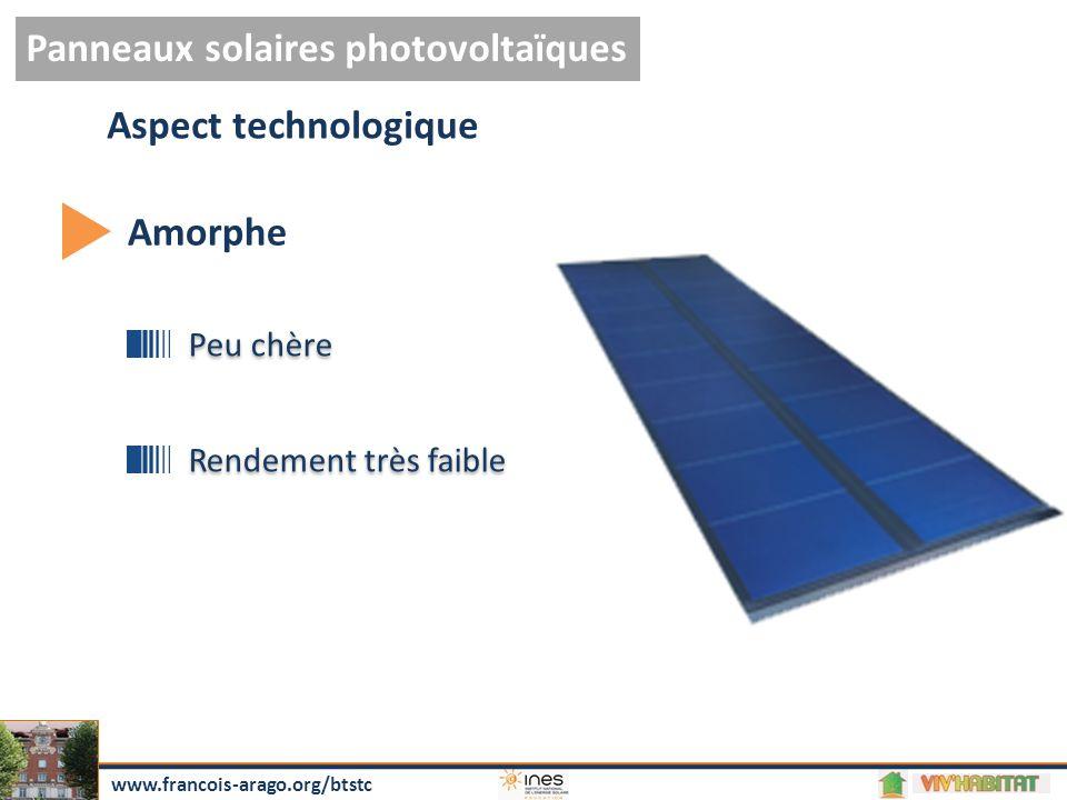 Panneaux solaires photovoltaïques www.francois-arago.org/btstc Aspect technologique Amorphe Peu chère Rendement très faible