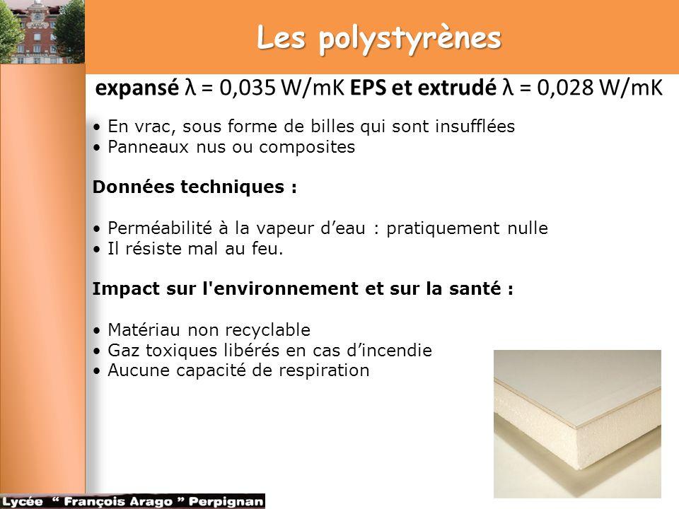 Les polystyrènes expansé λ = 0,035 W/mK EPS et extrudé λ = 0,028 W/mK En vrac, sous forme de billes qui sont insufflées Panneaux nus ou composites Don