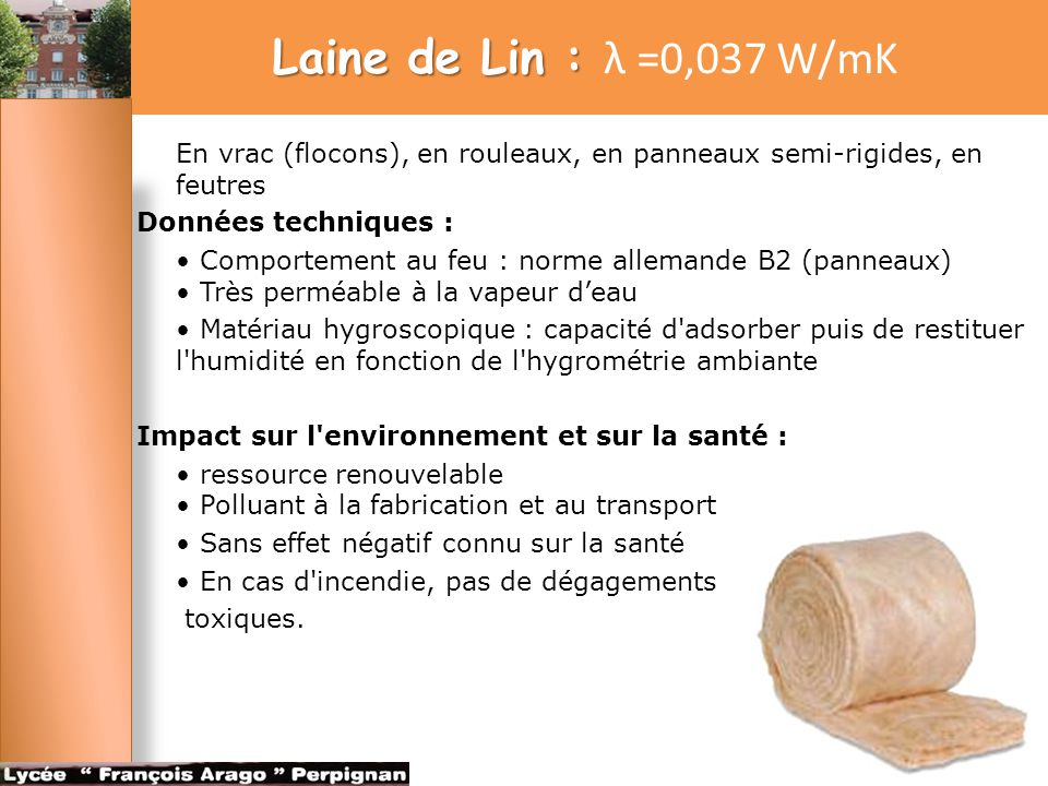 Laine de Lin : Laine de Lin : λ =0,037 W/mK En vrac (flocons), en rouleaux, en panneaux semi-rigides, en feutres Données techniques : Comportement au