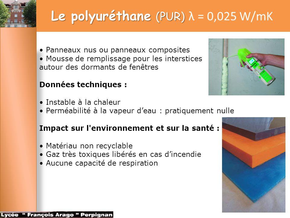 Le polyuréthane (PUR) Le polyuréthane (PUR) λ = 0,025 W/mK Panneaux nus ou panneaux composites Mousse de remplissage pour les interstices autour des d