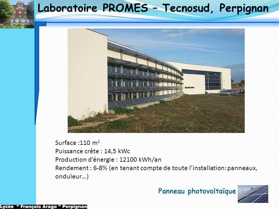 Laboratoire PROMES – Tecnosud, Perpignan Surface :110 m 2 Puissance crête : 14,5 kWc Production d'énergie : 12100 kWh/an Rendement : 6-8% (en tenant c