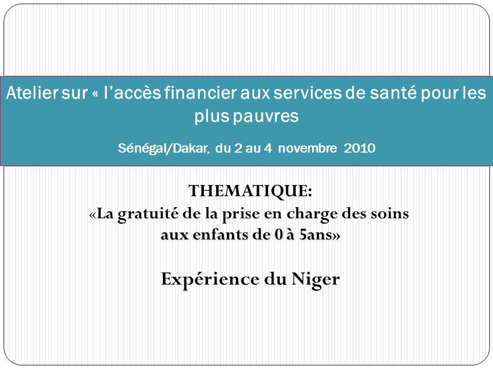 aux enfants de 0 à 5ans THEMATIQUE: «La gratuité de la prise en charge des soins aux enfants de 0 à 5ans» Expérience du Niger Atelier sur « l'accès fi