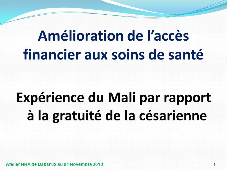 Amélioration de l'accès financier aux soins de santé Expérience du Mali par rapport à la gratuité de la césarienne 1 Atelier HHA de Dakar 02 au 04 Novembre 2010