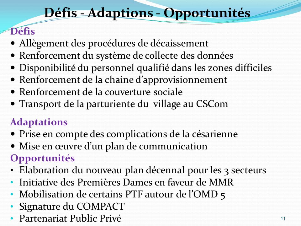 Défis - Adaptions - Opportunités Défis Allègement des procédures de décaissement Renforcement du système de collecte des données Disponibilité du pers
