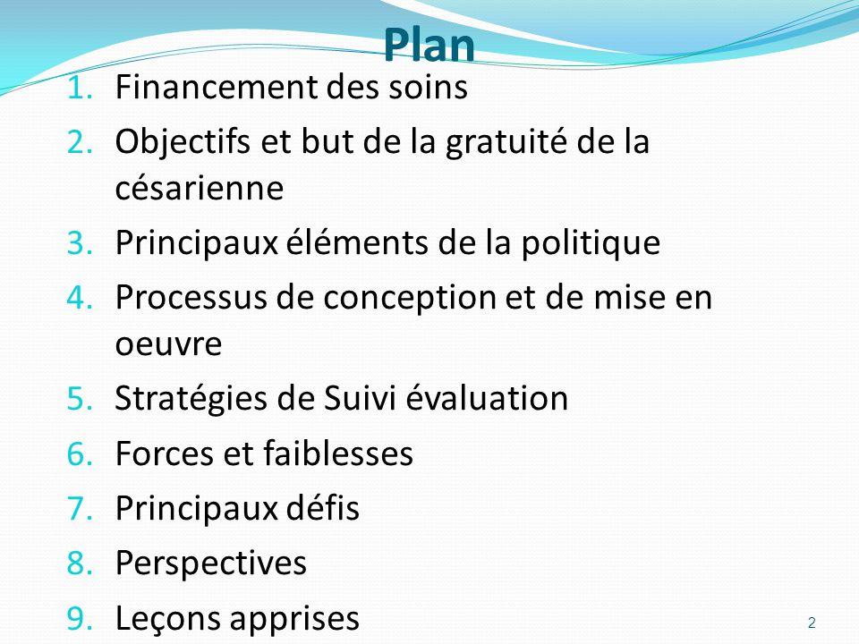 Plan 1. Financement des soins 2. Objectifs et but de la gratuité de la césarienne 3. Principaux éléments de la politique 4. Processus de conception et