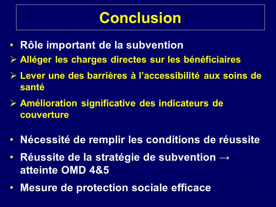 Conclusion Rôle important de la subvention  Alléger les charges directes sur les bénéficiaires  Lever une des barrières à l'accessibilité aux soins