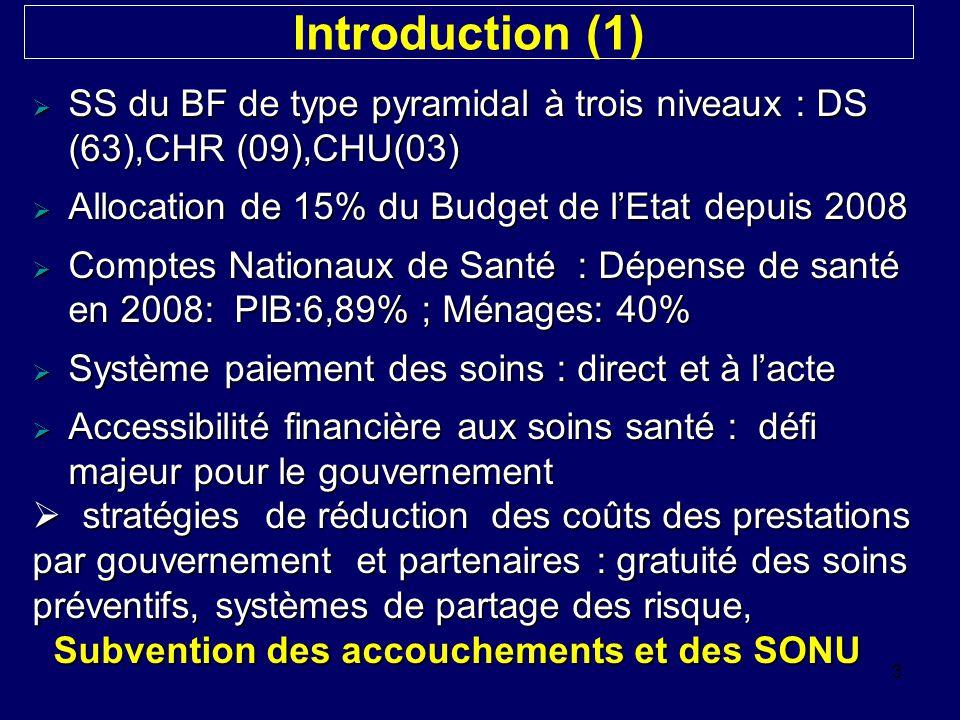 Introduction (1) 3  SS du BF de type pyramidal à trois niveaux : DS (63),CHR (09),CHU(03)  Allocation de 15% du Budget de l'Etat depuis 2008  Compt