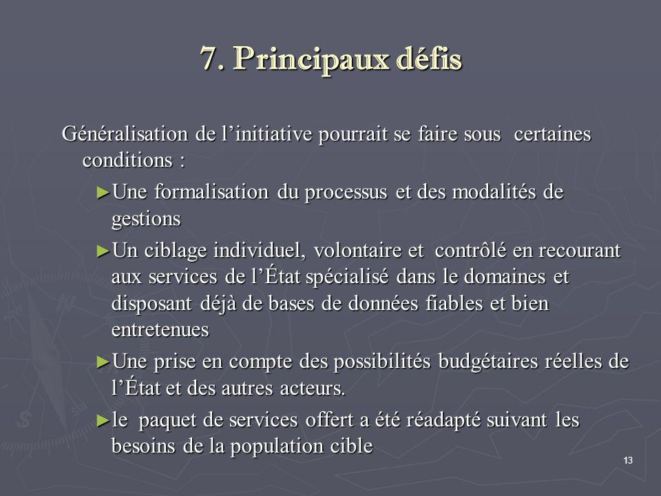 13 7. Principaux défis Généralisation de l'initiative pourrait se faire sous certaines conditions : ► Une formalisation du processus et des modalités