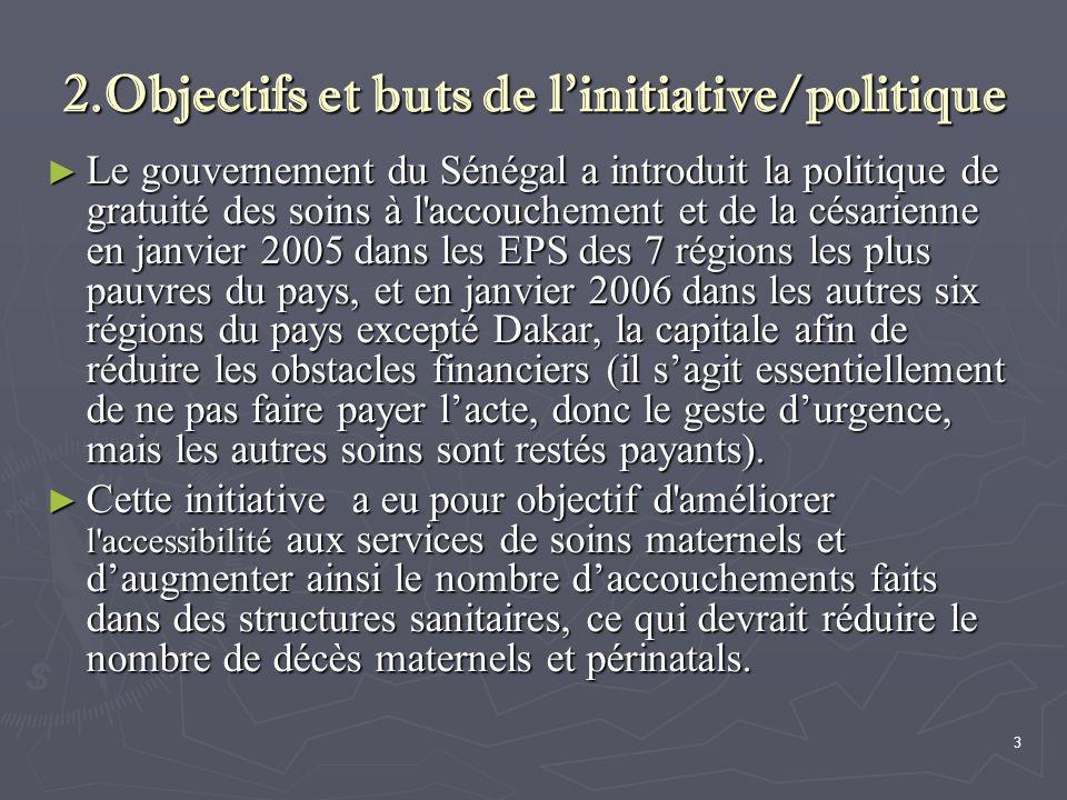 3 2.Objectifs et buts de l'initiative/politique ► Le gouvernement du Sénégal a introduit la politique de gratuité des soins à l'accouchement et de la