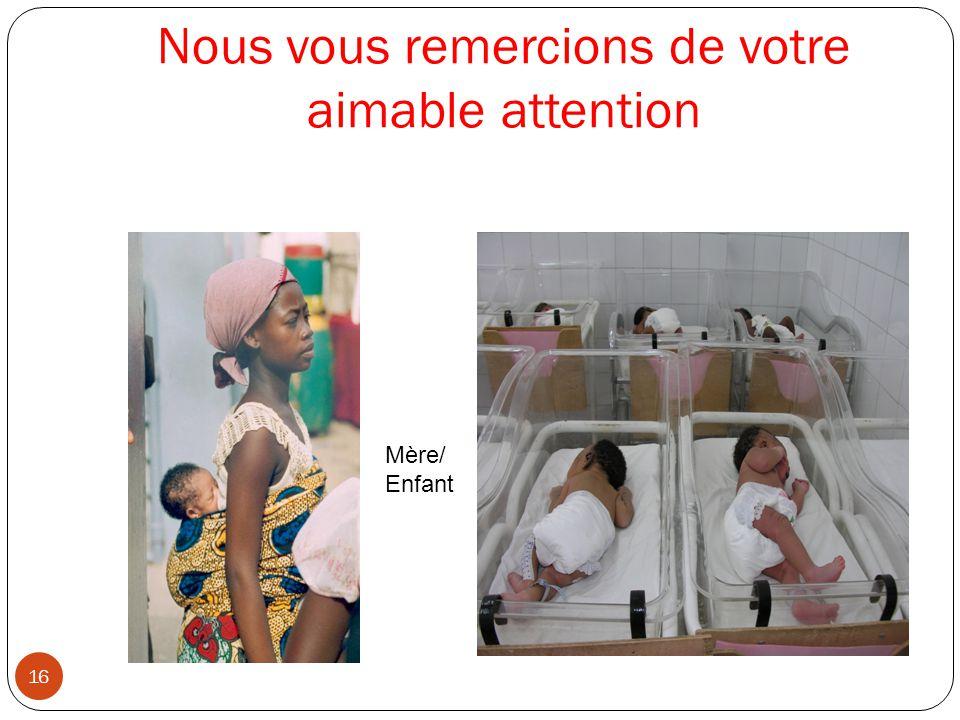 Nous vous remercions de votre aimable attention 16 Mère/ Enfant