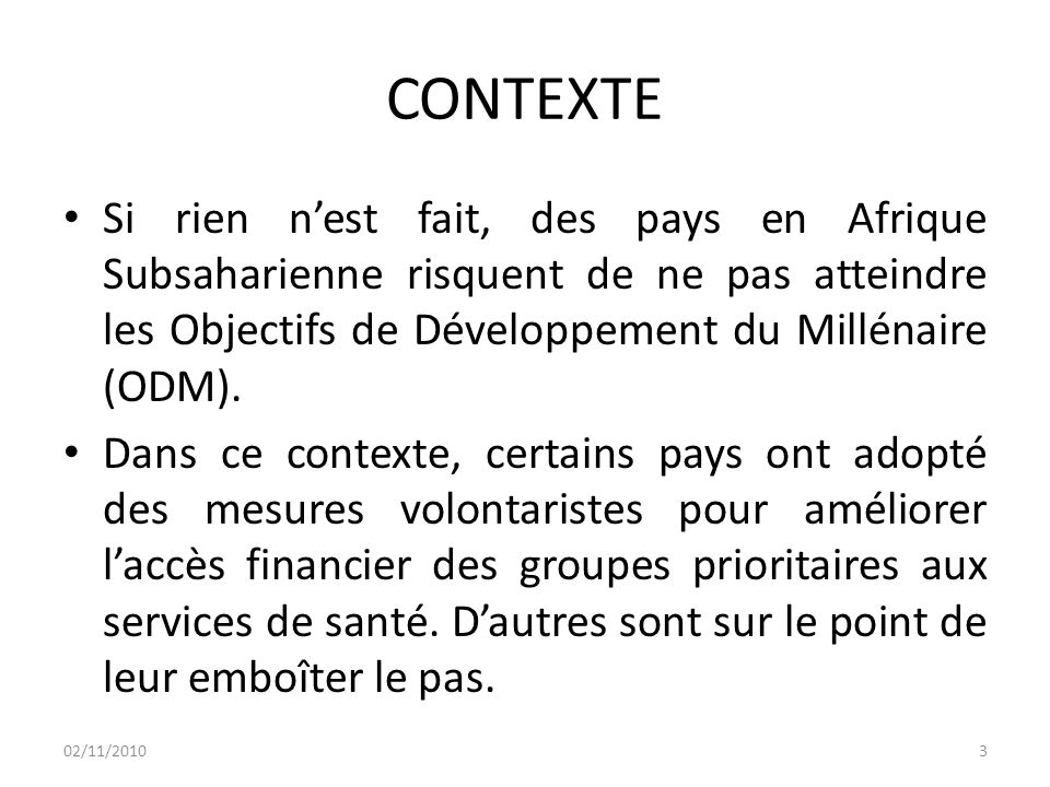 CONTEXTE Si rien n'est fait, des pays en Afrique Subsaharienne risquent de ne pas atteindre les Objectifs de Développement du Millénaire (ODM).
