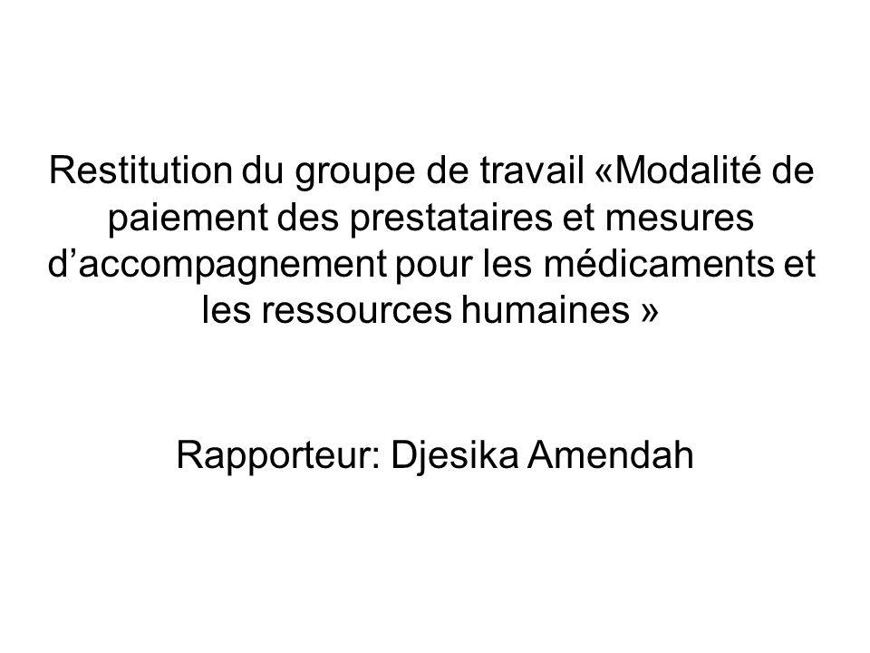 Restitution du groupe de travail «Modalité de paiement des prestataires et mesures d'accompagnement pour les médicaments et les ressources humaines » Rapporteur: Djesika Amendah