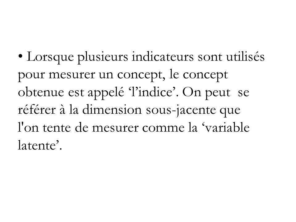 Lorsque plusieurs indicateurs sont utilisés pour mesurer un concept, le concept obtenue est appelé 'l'indice'.