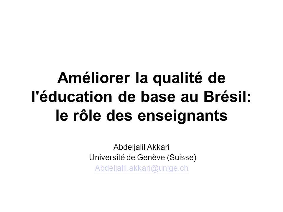 Améliorer la qualité de l'éducation de base au Brésil: le rôle des enseignants Abdeljalil Akkari Université de Genève (Suisse) Abdeljalil.akkari@unig