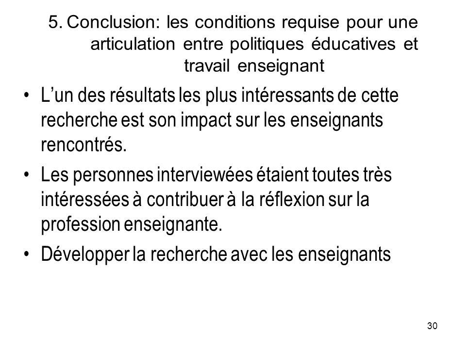 30 5. Conclusion: les conditions requise pour une articulation entre politiques éducatives et travail enseignant L'un des résultats les plus intéressa