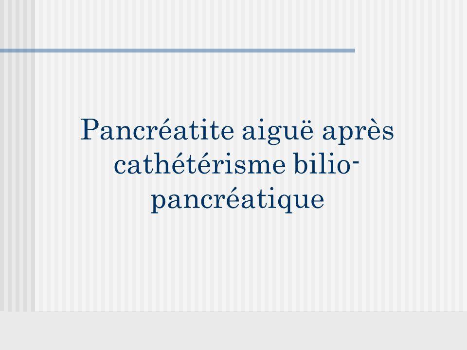 Pancréatite aiguë après cathétérisme bilio- pancréatique