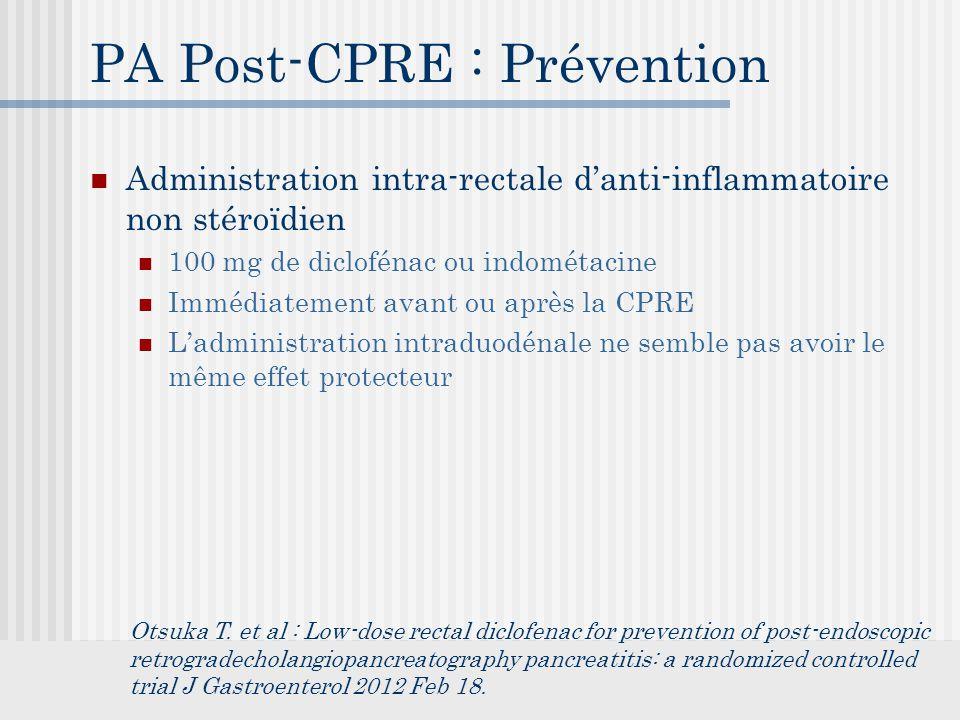 PA Post-CPRE : Prévention Administration intra-rectale d'anti-inflammatoire non stéroïdien 100 mg de diclofénac ou indométacine Immédiatement avant ou après la CPRE L'administration intraduodénale ne semble pas avoir le même effet protecteur Otsuka T.
