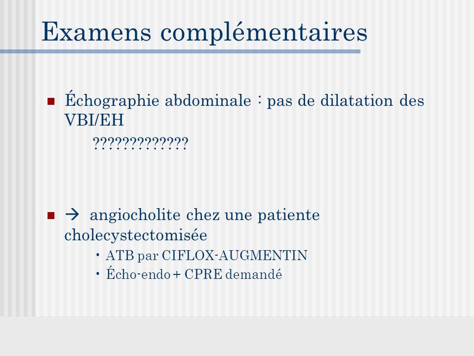 Examens complémentaires Échographie abdominale : pas de dilatation des VBI/EH ????????????.