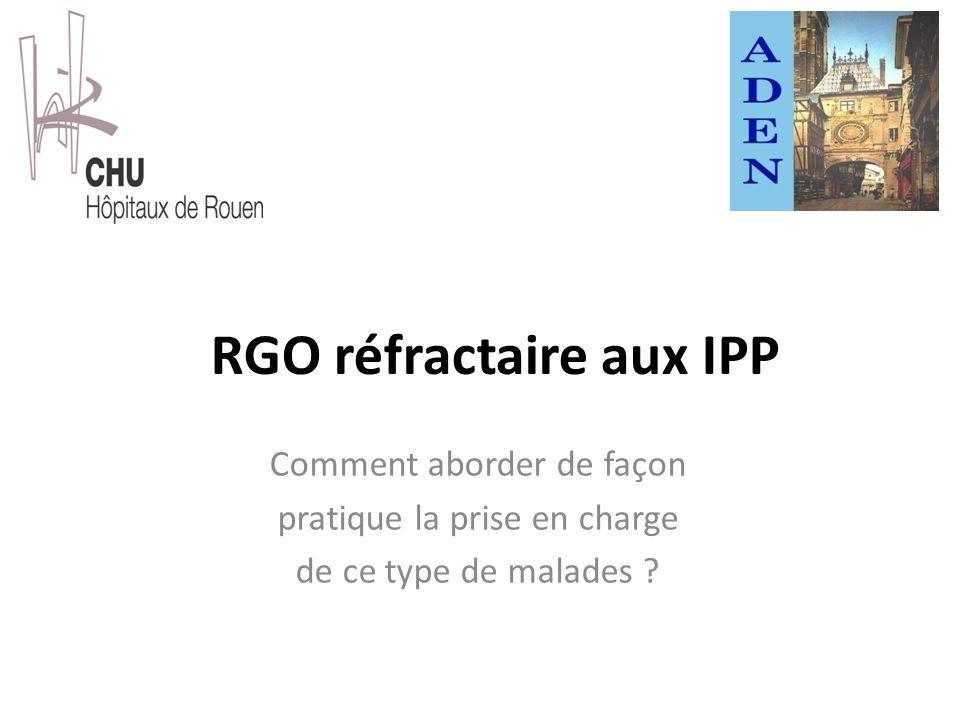 RGO réfractaire aux IPP Comment aborder de façon pratique la prise en charge de ce type de malades ?