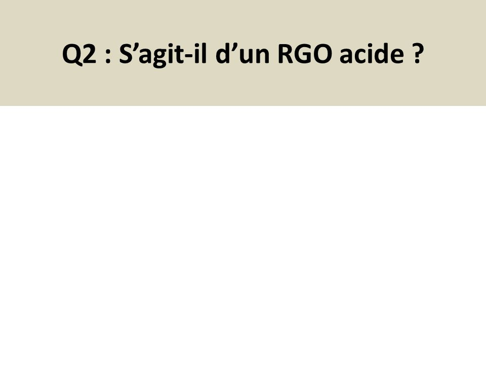 Q2 : S'agit-il d'un RGO acide ?