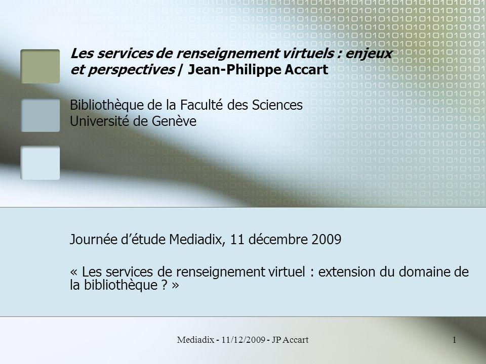 Mediadix - 11/12/2009 - JP Accart12 Les services de renseignement virtuels : enjeux et perspectives Les enjeux Dans le cas d'un réseau de référence virtuel : Les enjeux économiques Optimiser les ressources documentaires.