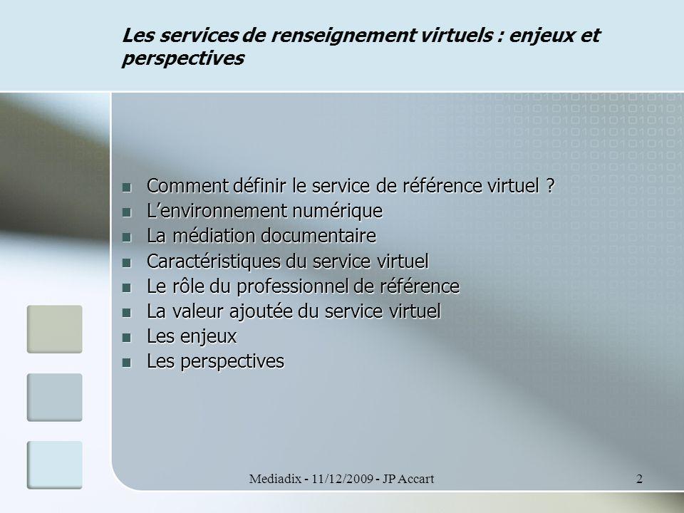 Mediadix - 11/12/2009 - JP Accart3 Les services de renseignement virtuels : enjeux et perspectives Comment définir le service de référence virtuel .