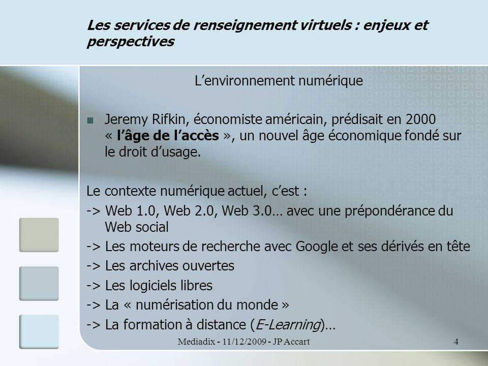 Mediadix - 11/12/2009 - JP Accart15 Les services de renseignement virtuels : enjeux et perspectives Les perspectives Pour assurer la réussite du service virtuel : - Accentuer le marketing du service, au sein de la communauté professionnelle, sur les réseaux… - Collaborations, partenariats et mises en réseau - Viser souplesse et simplicité - Inclure le service virtuel dans une offre globale de prestations