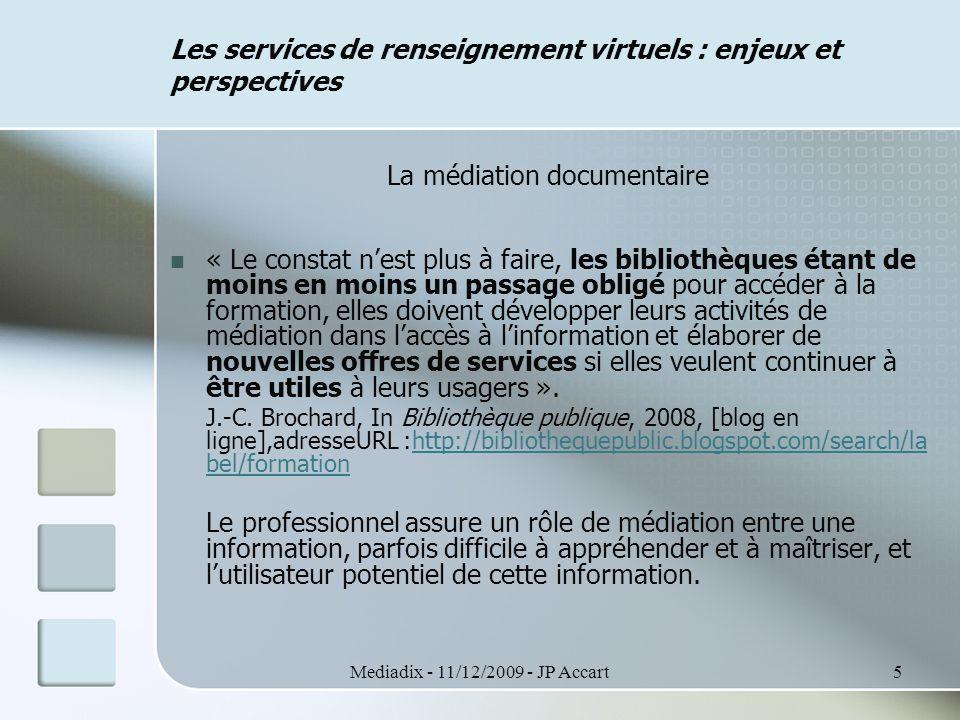 Mediadix - 11/12/2009 - JP Accart6 Les services de renseignement virtuels : enjeux et perspectives Caractéristiques du service virtuel Proximité et contact avec l'utilisateur.