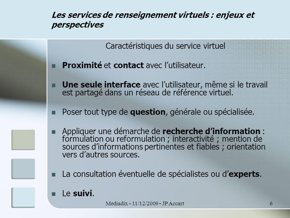 Mediadix - 11/12/2009 - JP Accart7 Les services de renseignement virtuels : enjeux et perspectives Le rôle du professionnel de référence Contact personnalisé avec l'utilisateur.