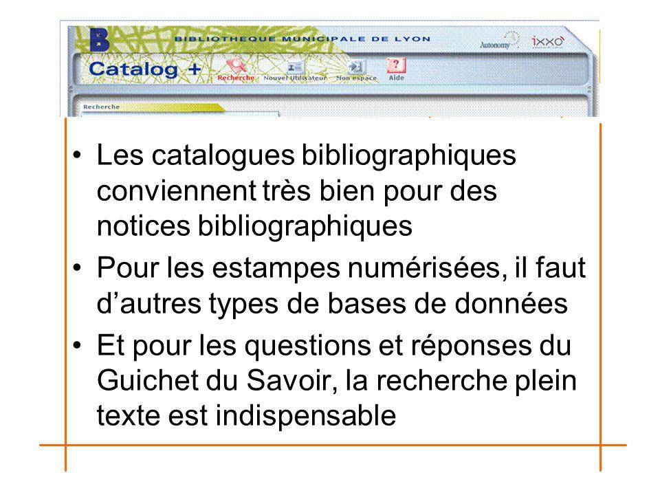 Les catalogues bibliographiques conviennent très bien pour des notices bibliographiques Pour les estampes numérisées, il faut d'autres types de bases