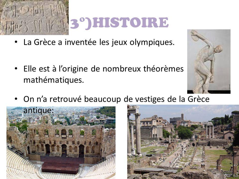 3°)HISTOIRE La Grèce a inventée les jeux olympiques. Elle est à l'origine de nombreux théorèmes mathématiques. On n'a retrouvé beaucoup de vestiges de