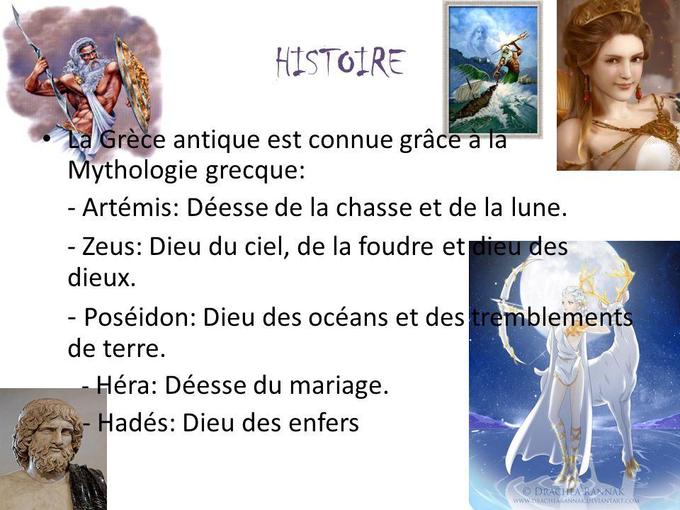 HISTOIRE La Grèce antique est connue grâce à la Mythologie grecque: - Artémis: Déesse de la chasse et de la lune. - Zeus: Dieu du ciel, de la foudre e