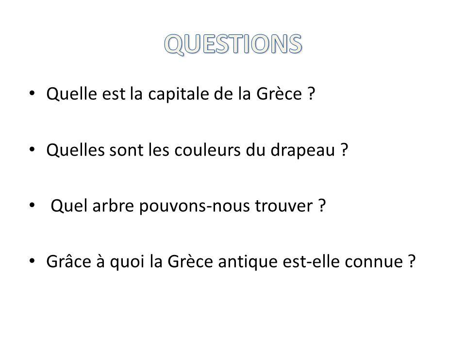 Quelle est la capitale de la Grèce ? Quelles sont les couleurs du drapeau ? Quel arbre pouvons-nous trouver ? Grâce à quoi la Grèce antique est-elle c