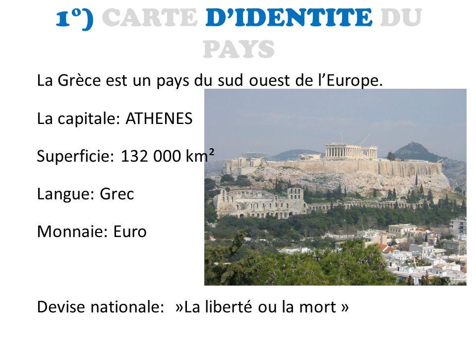 1°) CARTE D'IDENTITE DU PAYS La Grèce est un pays du sud ouest de l'Europe. La capitale: ATHENES Superficie: 132 000 km² Langue: Grec Monnaie: Euro De