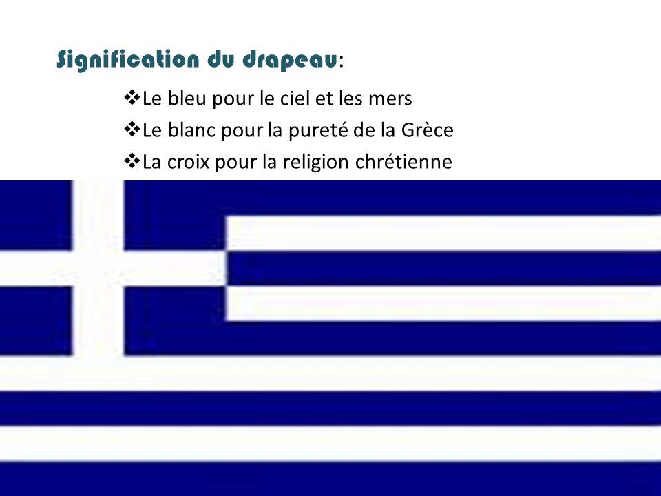 Signification du drapeau :  Le bleu pour le ciel et les mers  Le blanc pour la pureté de la Grèce  La croix pour la religion chrétienne