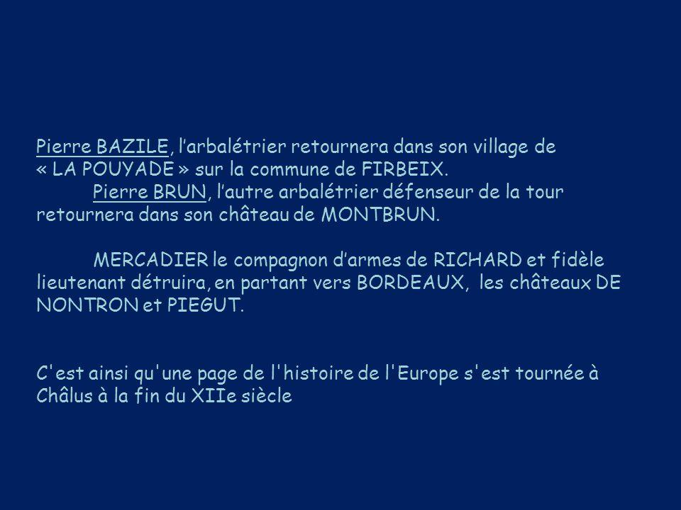 Pierre BAZILE, l'arbalétrier retournera dans son village de « LA POUYADE » sur la commune de FIRBEIX. Pierre BRUN, l'autre arbalétrier défenseur de la