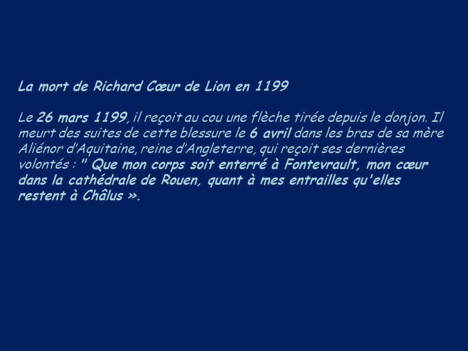 La mort de Richard Cœur de Lion en 1199 Le 26 mars 1199, il reçoit au cou une flèche tirée depuis le donjon. Il meurt des suites de cette blessure le