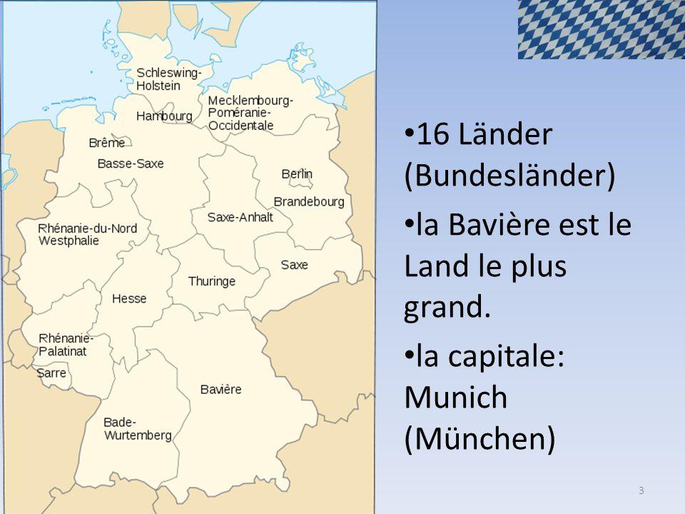 16 Länder (Bundesländer) la Bavière est le Land le plus grand. la capitale: Munich (München) 3
