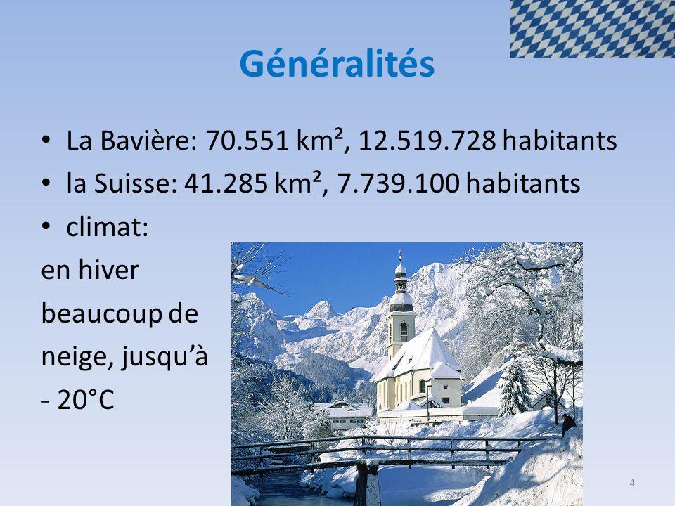 Généralités La Bavière: 70.551 km², 12.519.728 habitants la Suisse: 41.285 km², 7.739.100 habitants climat: en hiver beaucoup de neige, jusqu'à - 20°C