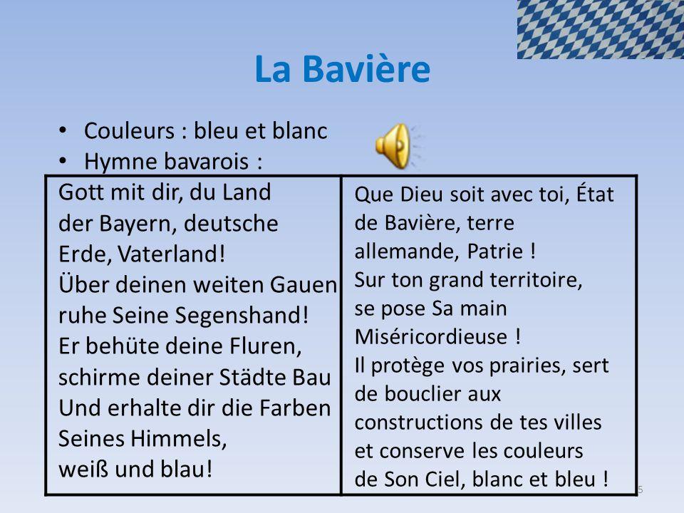 La Bavière Couleurs : bleu et blanc Hymne bavarois : Gott mit dir, du Land der Bayern, deutsche Erde, Vaterland! Über deinen weiten Gauen ruhe Seine S