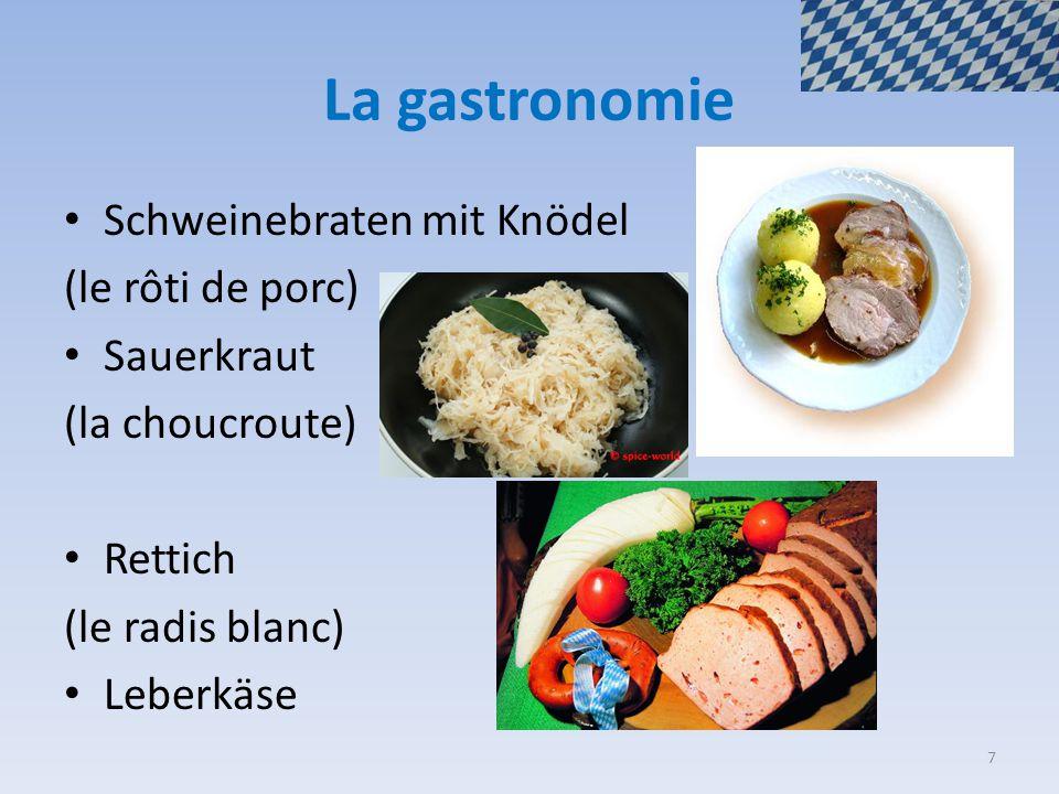 La gastronomie Schweinebraten mit Knödel (le rôti de porc) Sauerkraut (la choucroute) Rettich (le radis blanc) Leberkäse 7