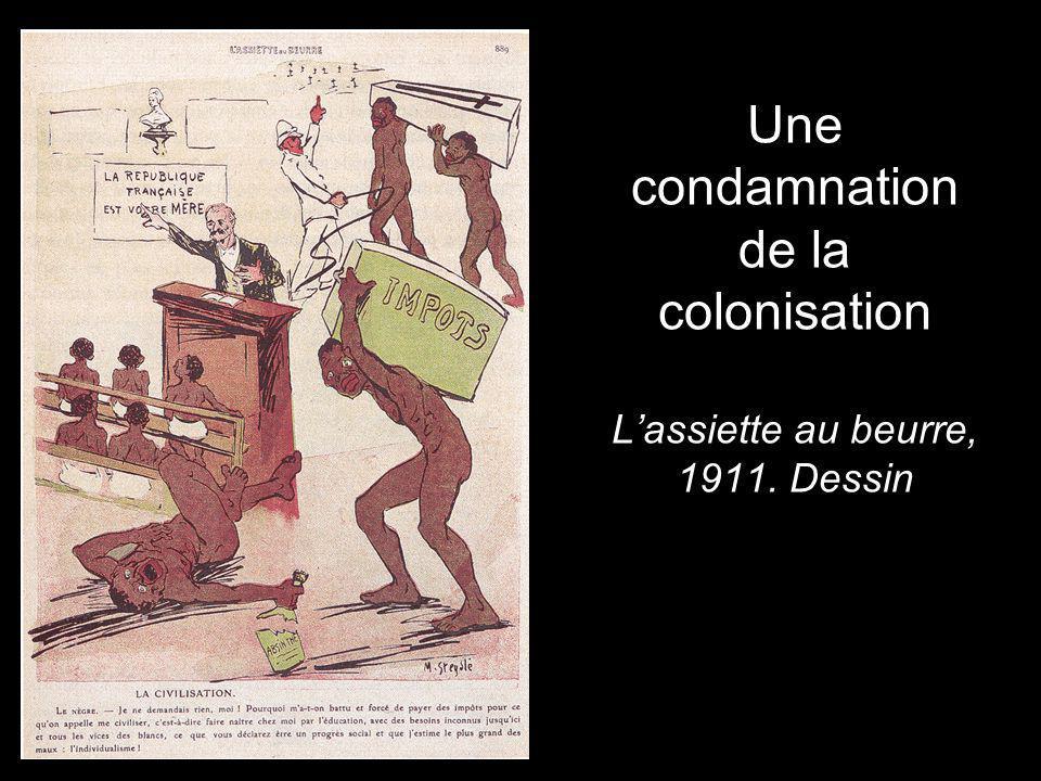Une condamnation de la colonisation L'assiette au beurre, 1911. Dessin