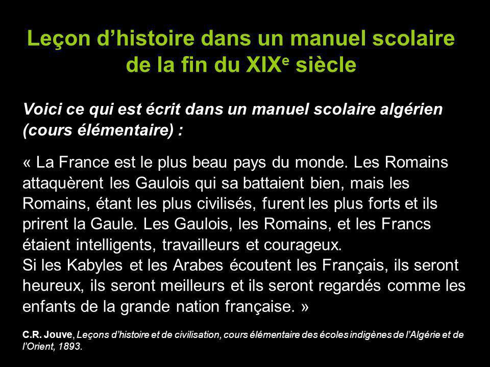 Voici ce qui est écrit dans un manuel scolaire algérien (cours élémentaire) : « La France est le plus beau pays du monde. Les Romains attaquèrent les
