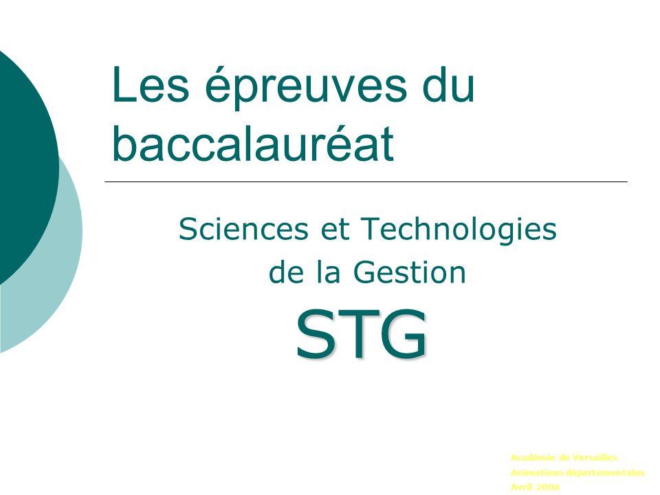 Les épreuves du baccalauréat Sciences et Technologies de la Gestion STG Académie de Versailles Animations départementales Avril 2006