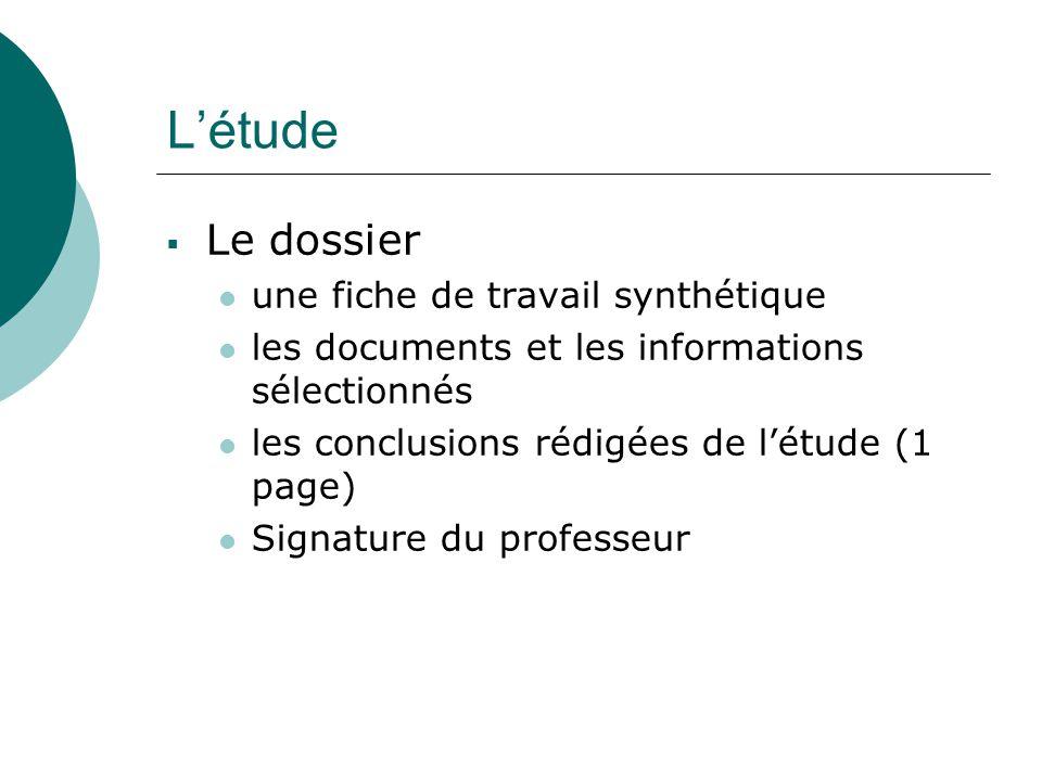 L'étude  Le dossier une fiche de travail synthétique les documents et les informations sélectionnés les conclusions rédigées de l'étude (1 page) Signature du professeur