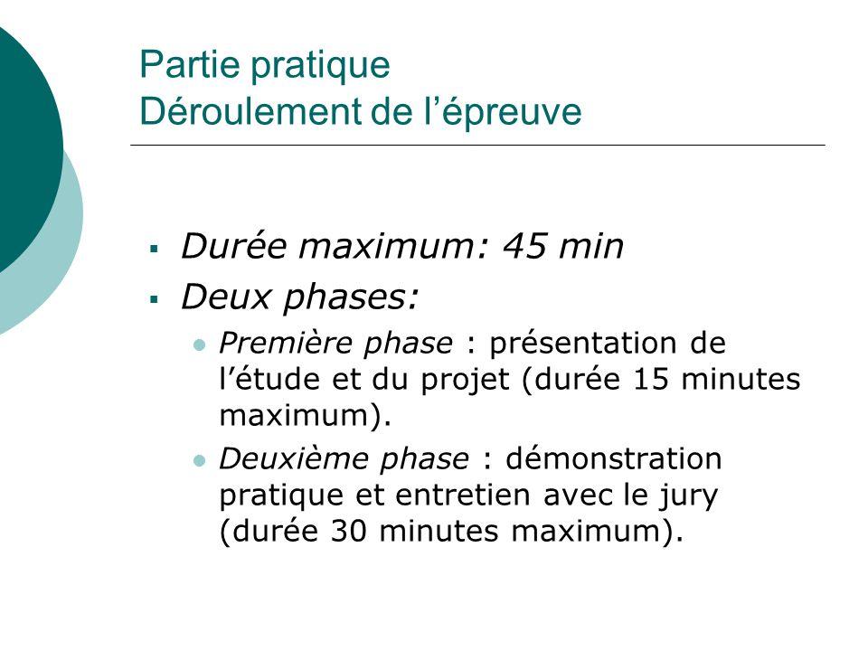 Partie pratique Déroulement de l'épreuve  Durée maximum: 45 min  Deux phases: Première phase : présentation de l'étude et du projet (durée 15 minutes maximum).