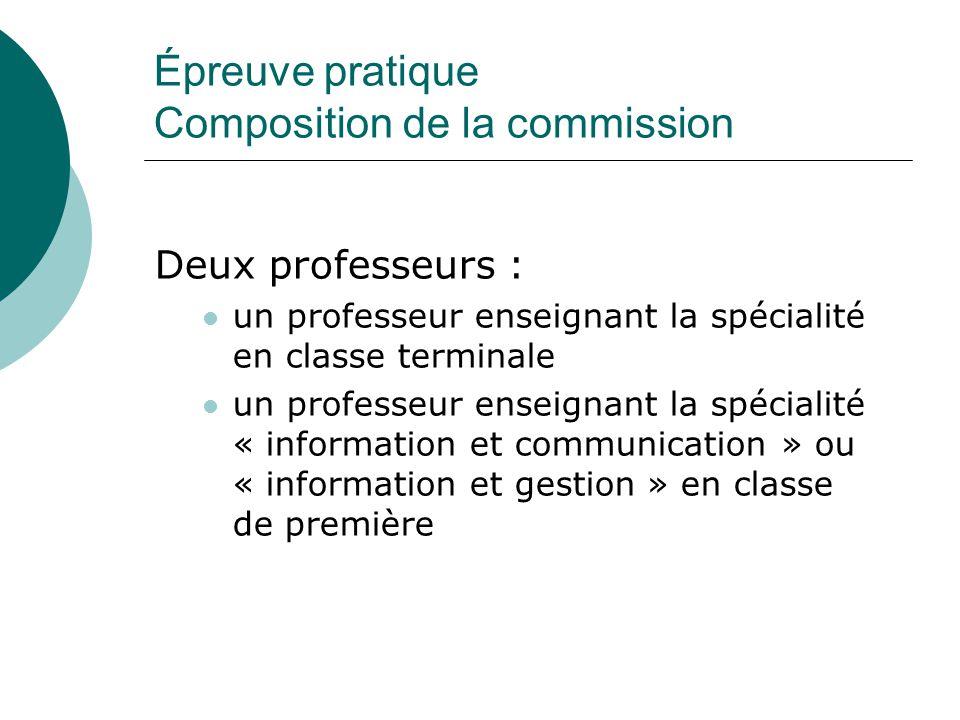 Épreuve pratique Composition de la commission Deux professeurs : un professeur enseignant la spécialité en classe terminale un professeur enseignant la spécialité « information et communication » ou « information et gestion » en classe de première