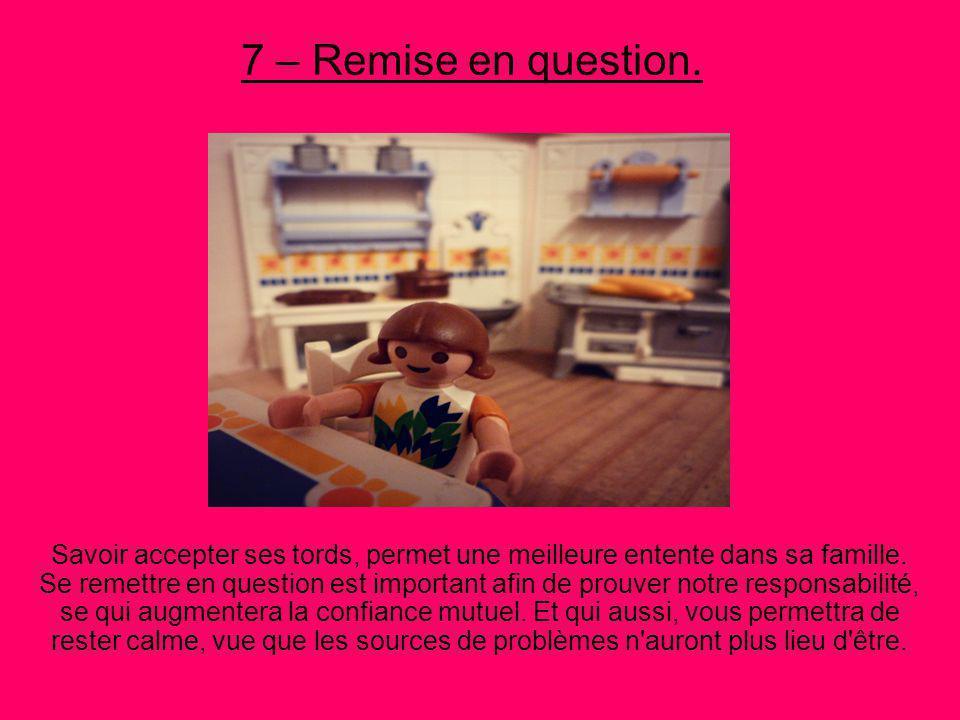 7 – Remise en question.Savoir accepter ses tords, permet une meilleure entente dans sa famille.