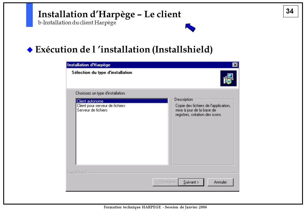 34 Formation technique HARPEGE - Session de Janvier 2006  Exécution de l 'installation (Installshield) Installation d'Harpège – Le client b-Installation du client Harpège